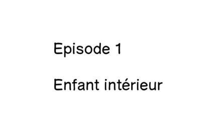 Episode 1 – Enfant intérieur